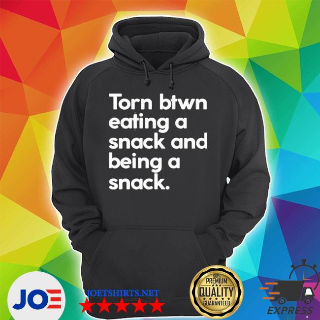 Torn btwn eating a snack and being a snack Unisex Hoodie