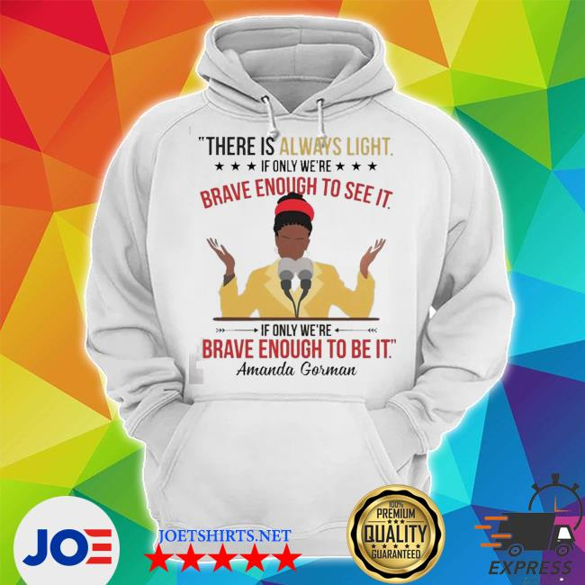 Amanda gorman there is always light if only we're brave enough to see it Unisex Hoodie