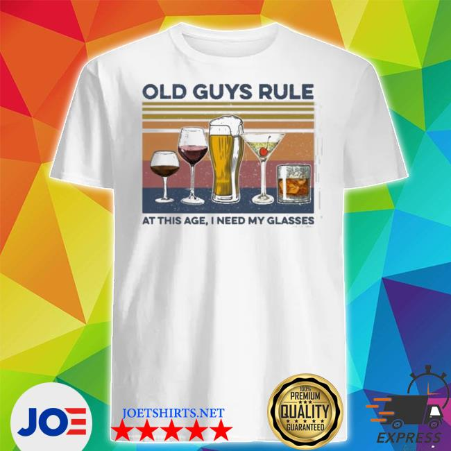 Champagne old guys rule at this age I need my glasses shirt