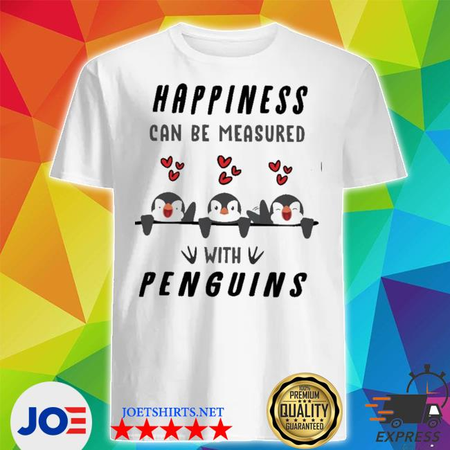 Happiness can be measured with Penguins shirt