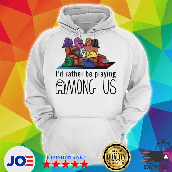 I'd rather be playing among us Unisex Hoodie