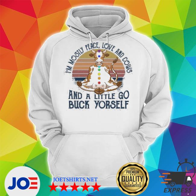 I'm mosyly peace love and dairy cows and a little go buck yorself vintage Unisex Hoodie