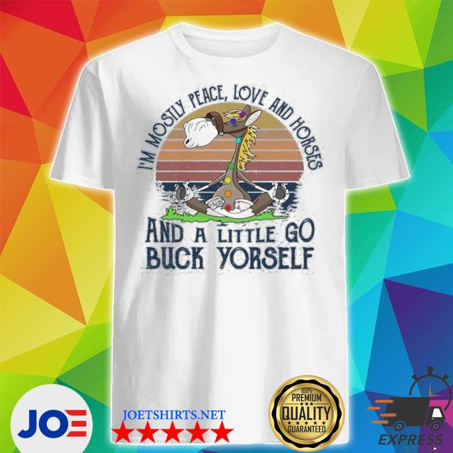 I'm mosyly peace love and houses and a little go buck yorself vintage shirt