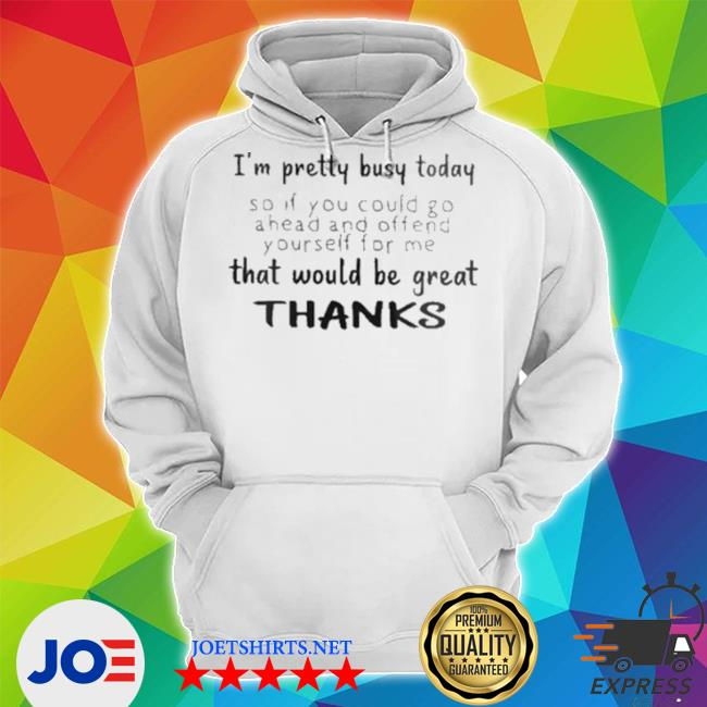 I'm pretty busy today that would be great thank Unisex Hoodie