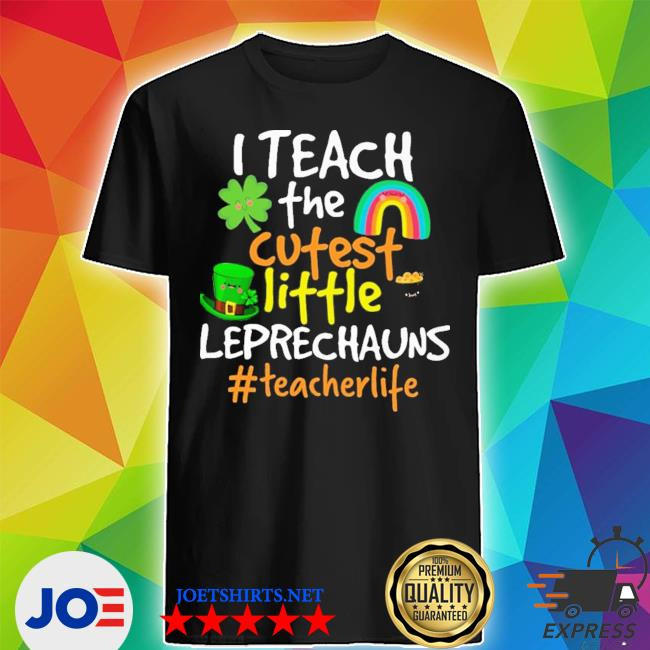 I teach the cutest little leprechauns #teacherlife shirt