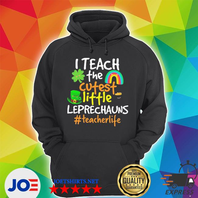 I teach the cutest little leprechauns #teacherlife Unisex Hoodie