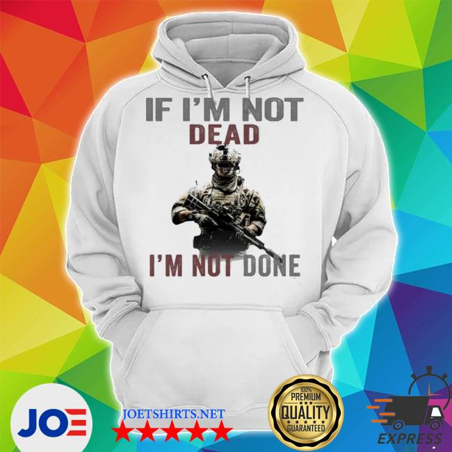 If I'm not dead I'm not done Unisex Hoodie