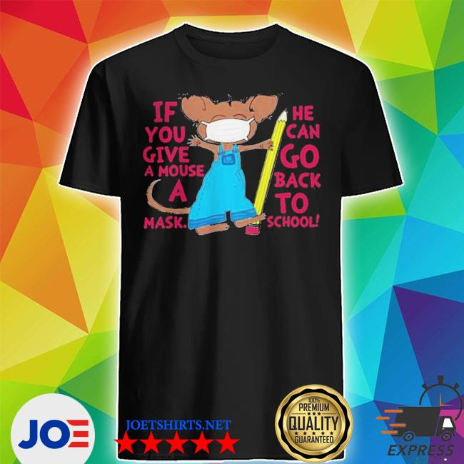 If You Give A Mouse A Mask He Can Go Back To School shirt