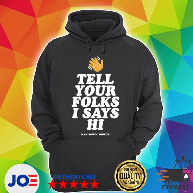 Manitowoc minute merch tell your folks Unisex Hoodie