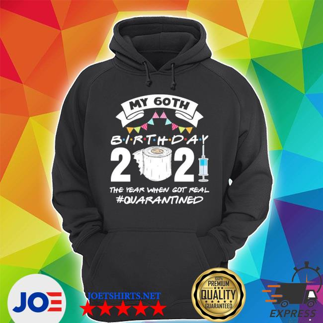 My 60th birthday 2021 the year when got you quarantined Unisex Hoodie