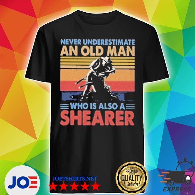 Never underestimate an old man who is also a shearer vintage shirt
