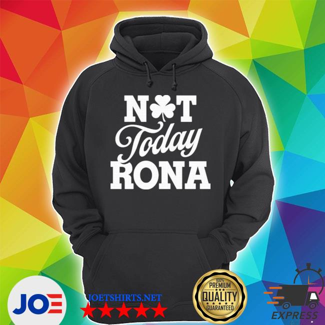 Not today rona St Patrick's day Unisex Hoodie