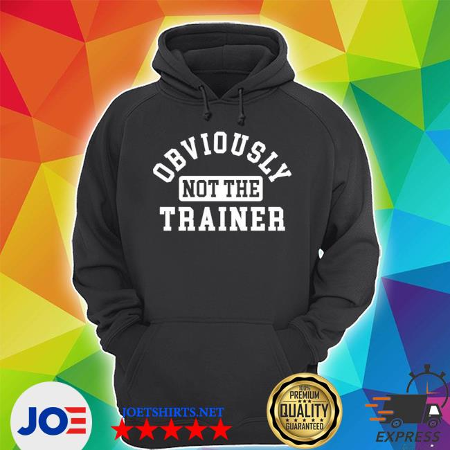Obviously not the trainer Unisex Hoodie