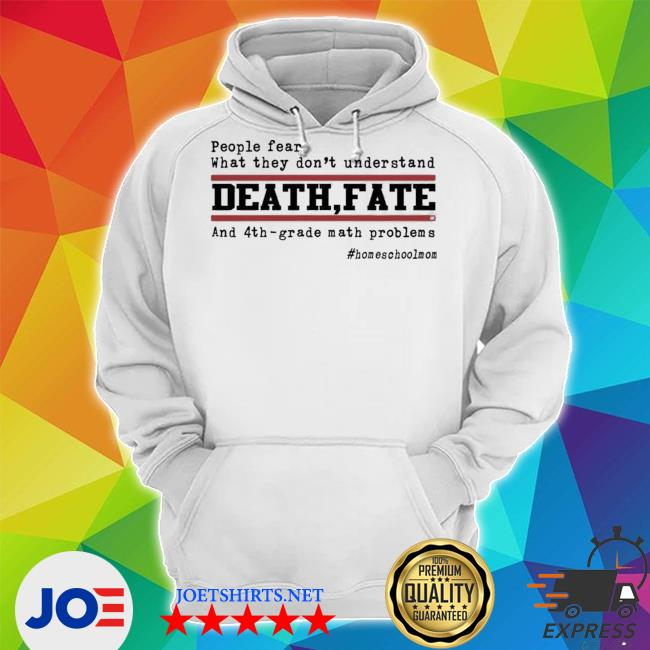 People fear what they don't understand death fate and 4th grade math problems homeschoolmom Unisex Hoodie