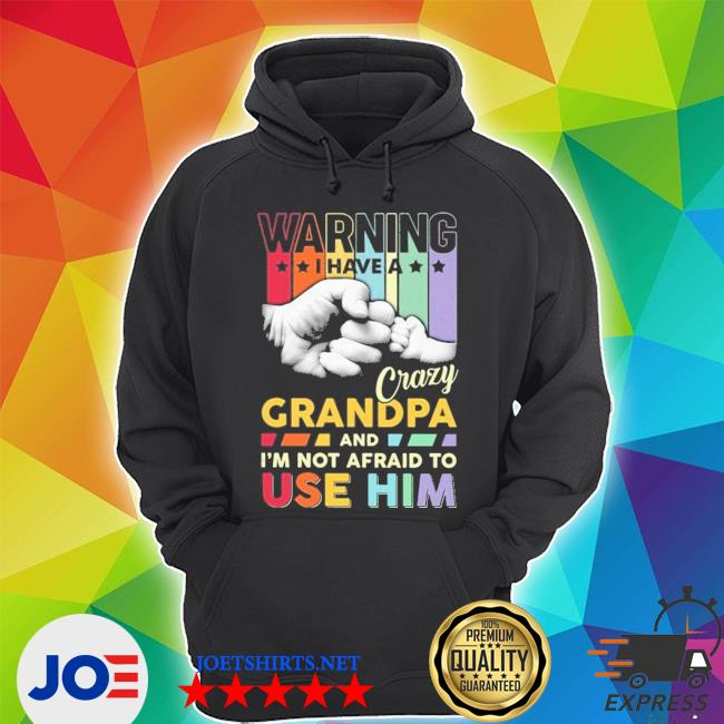 Warning I have a crazy grandpa and I'm not afraid to use him Unisex Hoodie