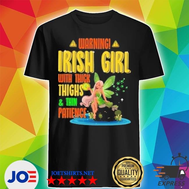 Warning Irish Girl with thick thighs and thin patience shirt