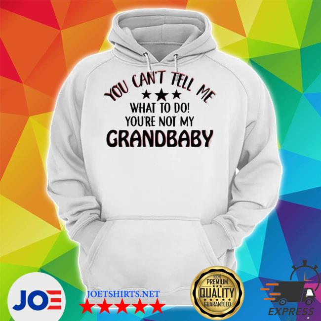 You can't tell me what to do youre not my grandbaby Unisex Hoodie