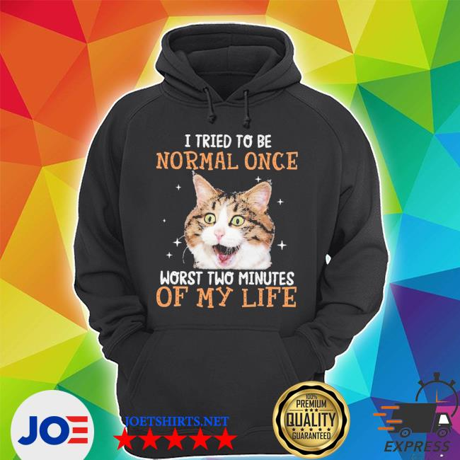 Cat I Tried To Be Normal Once Worst Two Minutes Of My Life new 2021 shirt