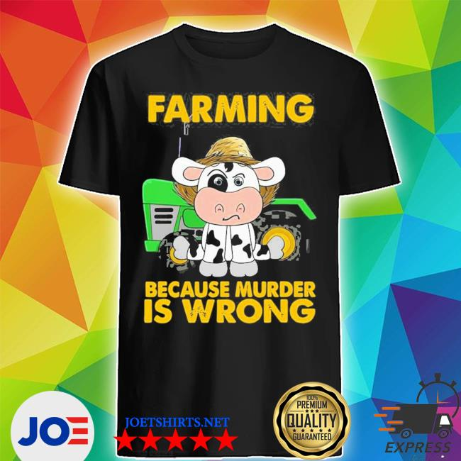 Cow farming because murder is wrong new 2021 s Shirt