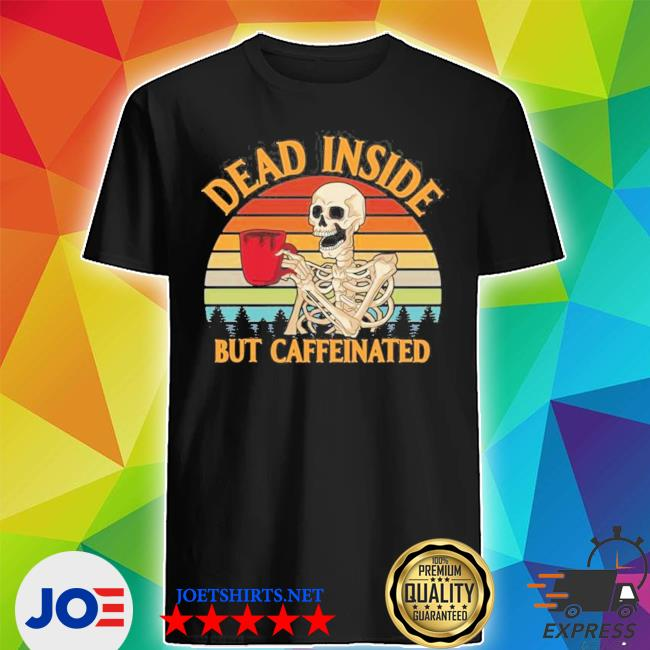 Dead inside but caffeinated coffee vintage 2021 shir s Shirt