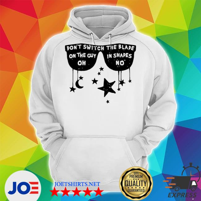 Don't switch the blade on the guy in shades new 2021 s Unisex Hoodie