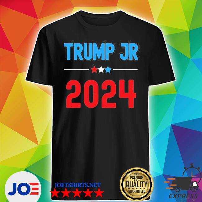 Donald Trump jr for president 2024 new 2021 s Shirt