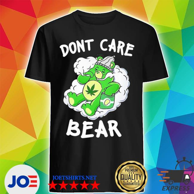 Funny don't care cute bear for weedy essential new 2021 s Shirt