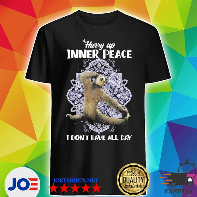 Hurry up inner peace I don't have all day new 2021 s Shirt