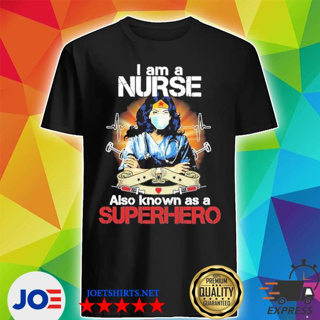 I am a nurse also known as a superhero new 2021 s Shirt