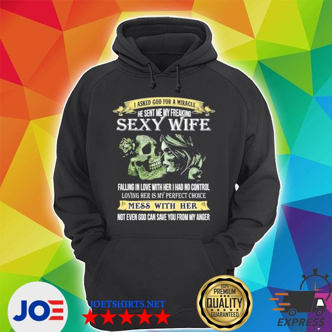 I asked god for a miracle he sent me my freaking sexy wife print on back skull fathers day gifts shirt