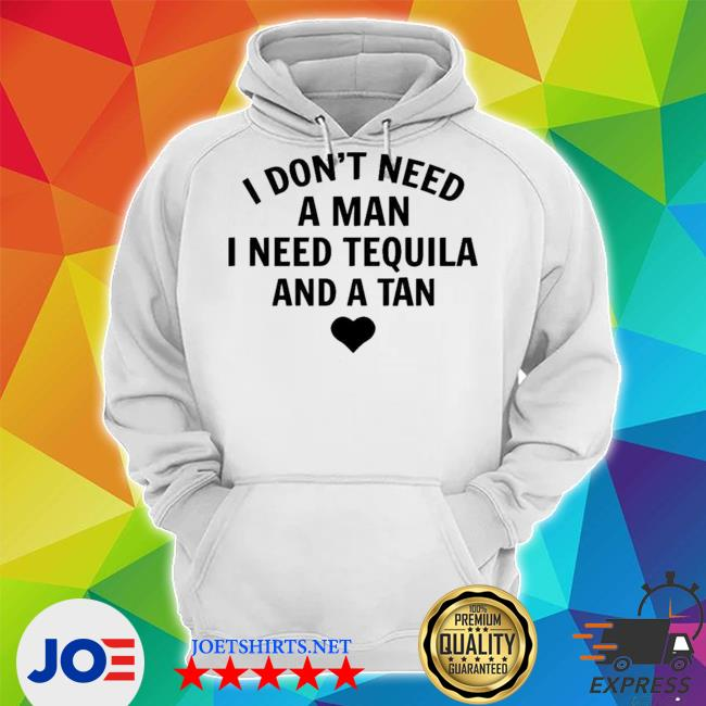I don't need a man I need tequila and a tan new 2021 s Unisex Hoodie