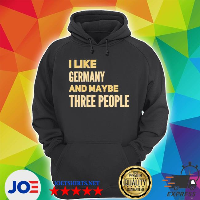 I like Germany and maybe three people new 2021 shirt