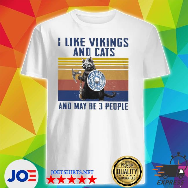 I like vikings and cats and maybe 3 people new 2021 shirt