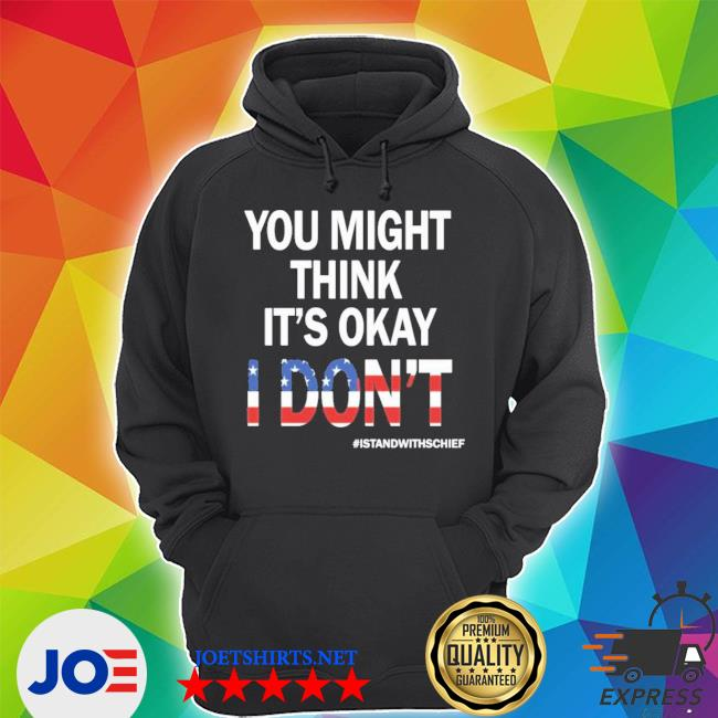 I stand with adam schiff you might think it's okay shirt