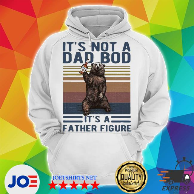 Its not a dad bod its a father figure bear whiskey vintage 2021 s Unisex Hoodie