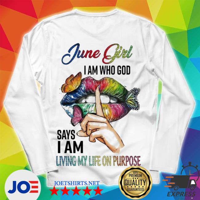 June girl I am who god says I am living my life on purpose hot s Unisex Long Sleeve Tee