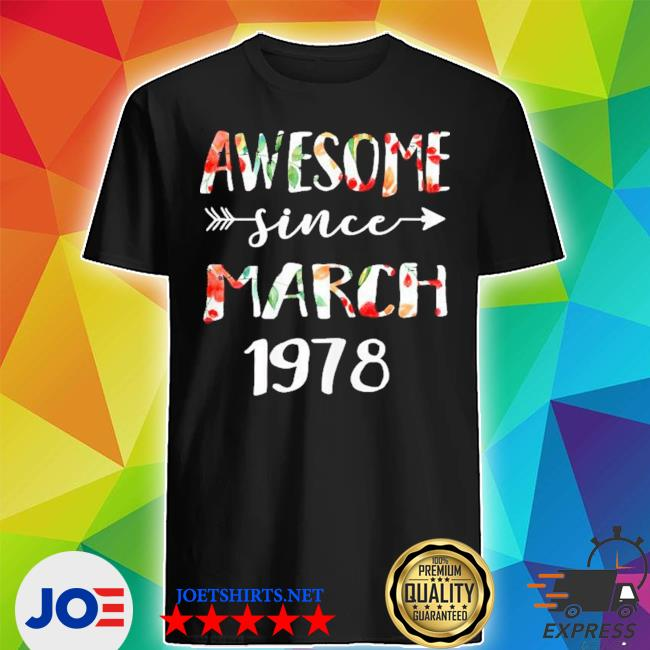 March girls 1978 birthday 43 year awesome since 1978 s Shirt