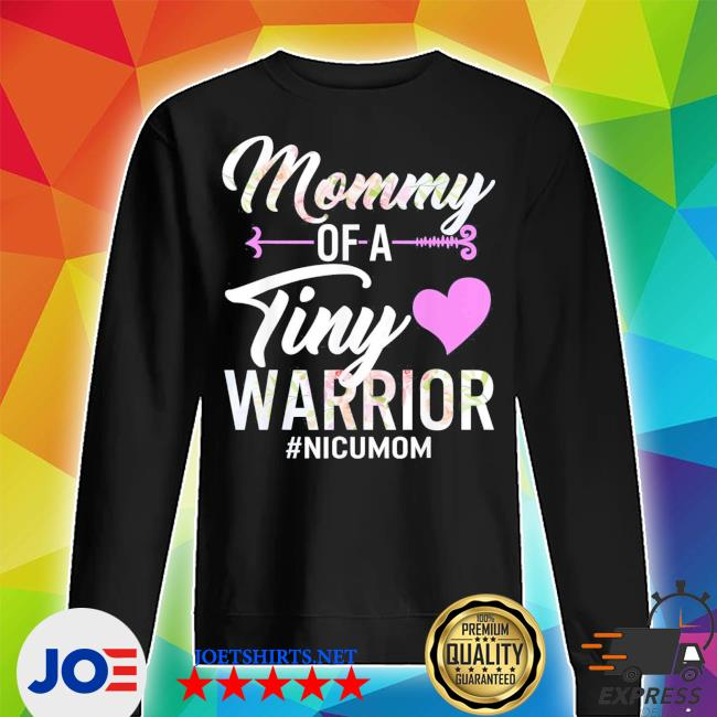 Mothers day mommy of a tiny warrior nicu mom baby preemie new 2021 s Unisex Sweater