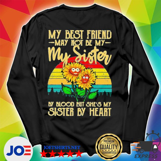 My best friend may not be my sister but she's my sister by heart sunflower new 2021 s Unisex Long Sleeve Tee
