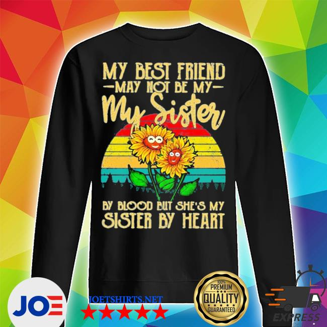 My best friend may not be my sister but she's my sister by heart sunflower new 2021 s Unisex Sweater