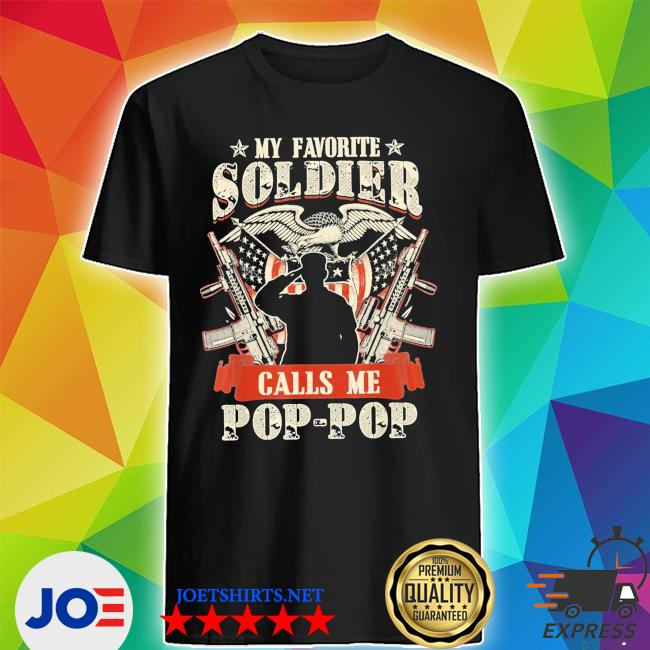 My favorite soldier calls me poppop proud army family s Shirt