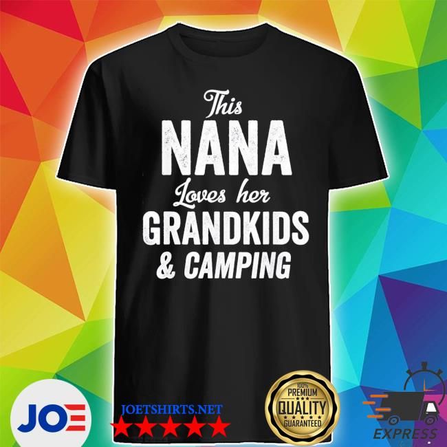 Nana Loves Camping Grandkids Gift Idea Mother's Day new 2021 s Shirt