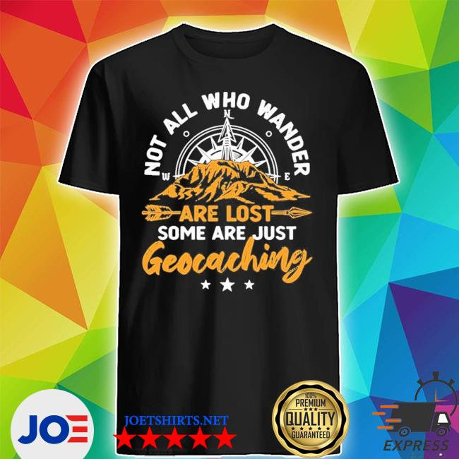 Not all who wander are lost geocaching new 2021 s Shirt