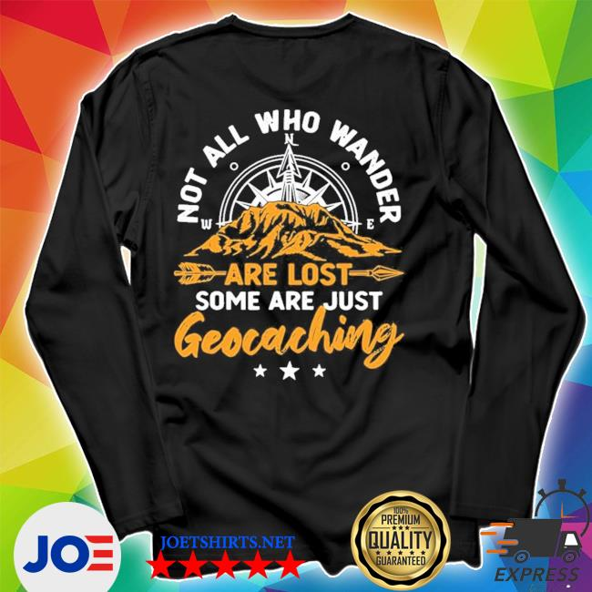 Not all who wander are lost geocaching new 2021 s Unisex Long Sleeve Tee