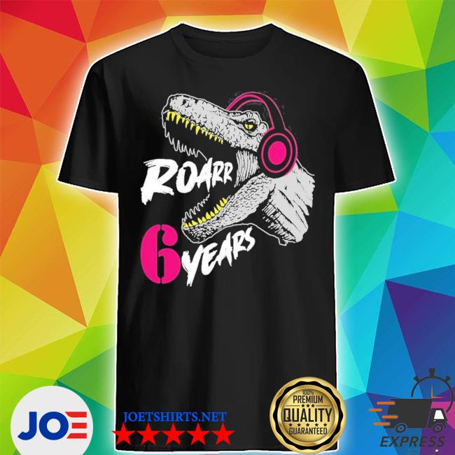 Roarrr 6 years dino trex 6th birthday 2021 s Shirt