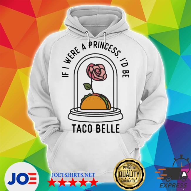 Rose if I were a princess I'd be taco belle s Unisex Hoodie