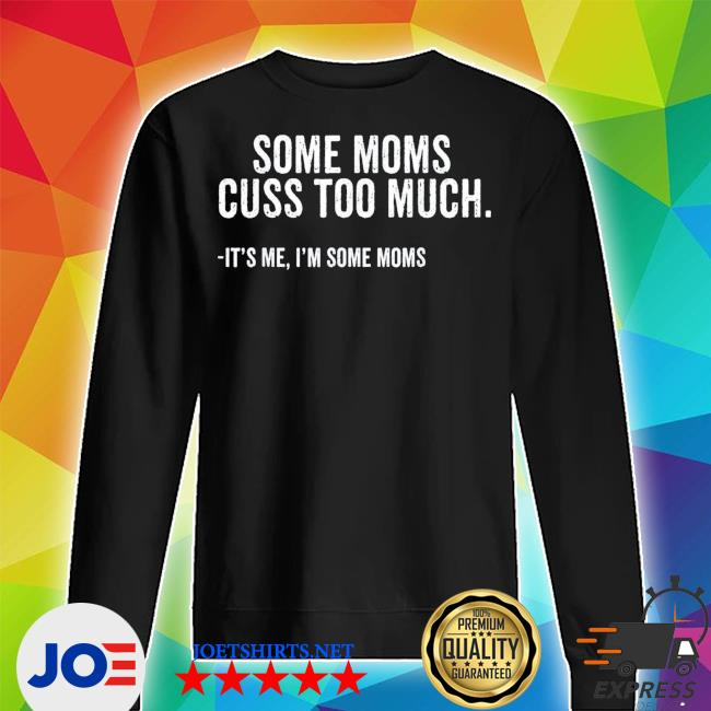 Some Moms Cuss Too Much I'm Some Moms Mother's Day new 2021 s Unisex Sweater