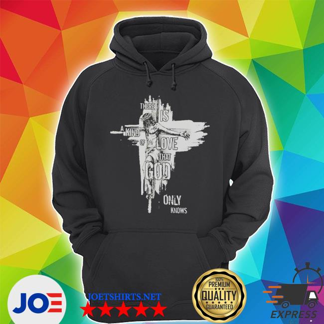 There is a kind of love that god only knows new 2021 shirt
