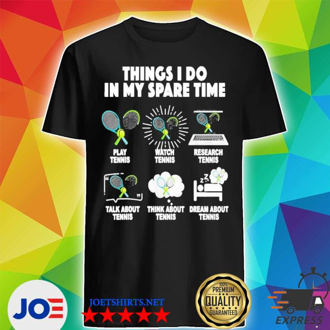 Things I do in my spare time play tennis watch tennis new 2021 s Shirt