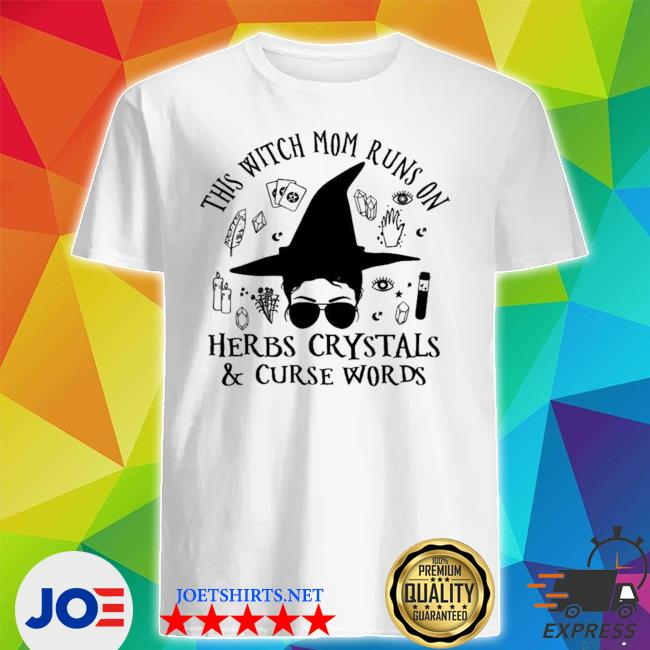 This witch mom runs on herbs crystals curse words new 2021 shirt